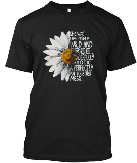 She Was Life Itself Wild And Free Tshirt Black T-Shirt Front