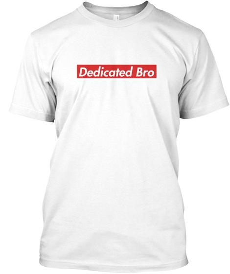 Dedicated Bro White T-Shirt Front