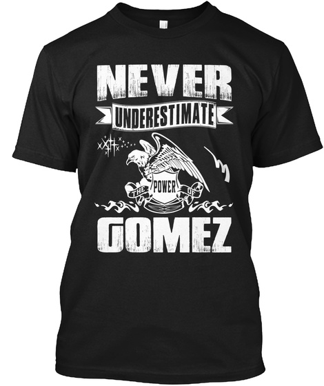 Never Underestimate The Power Of Gomez Black T-Shirt Front