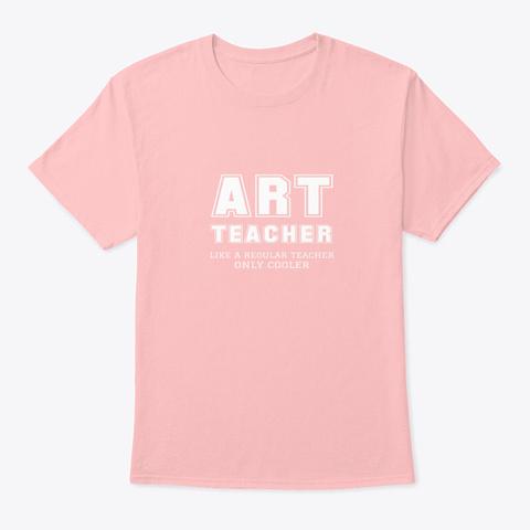 Art Teacher Like A Regular Teacher Only Pale Pink T-Shirt Front
