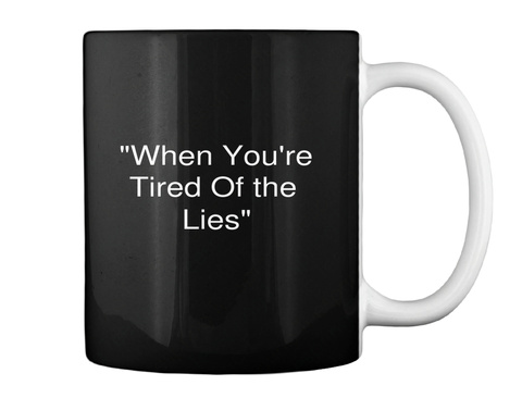 """When You're Tired Of The  Lies"" Black Mug Back"
