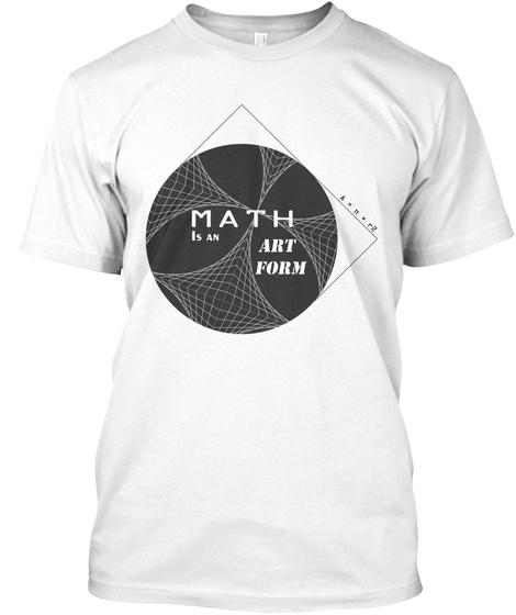 M A T H Is An Art Form A = N X R2 White T-Shirt Front