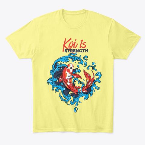 Koi Is Strength Lemon Yellow  T-Shirt Front