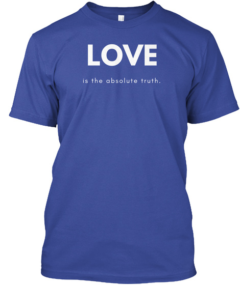 Love Is The Absolute Truth. Deep Royal T-Shirt Front