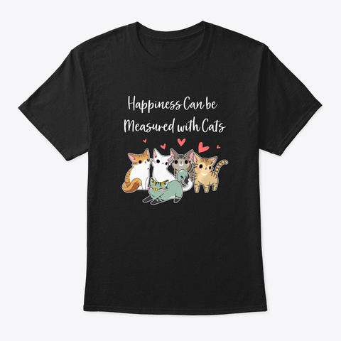 Happiness Measured With Cats T Shirt Black T-Shirt Front