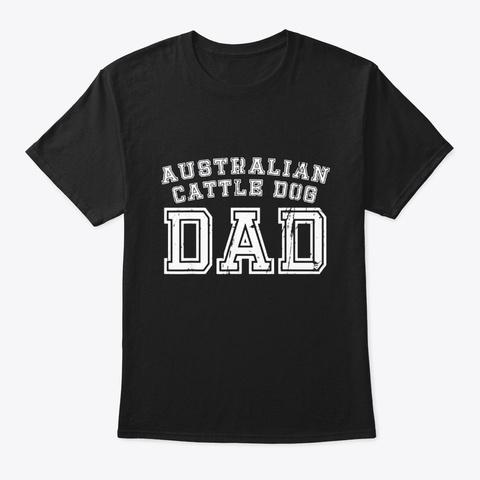 Australian Cattle Dog Dad Father Pet Tee Black T-Shirt Front
