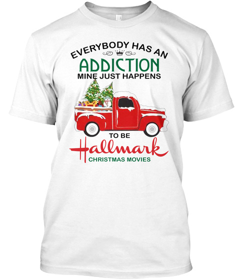 Everybody Has An Addiction Mine Just Happens To Be Hallmark Christmas Movies White T-Shirt Front