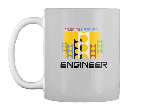 Trust Me I Am  Engineer Mug Lt Grey T-Shirt Front