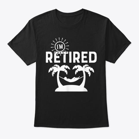 Im Retired Retirement For Women Men Palm Black T-Shirt Front