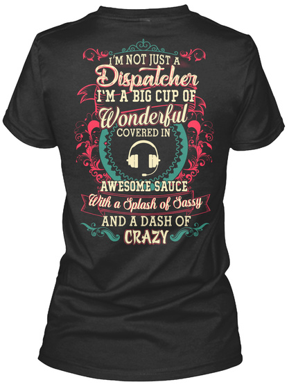 I Am Not Just A Dispatcher I'm A Big Cup Of Wonderful Covered In Awesome Sauce With A Splash Of Sassy And A Dash Of... Black T-Shirt Back