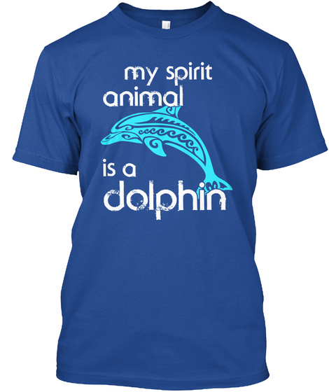 My Spirit Animal Is A Dolphin Deep Royal T-Shirt Front