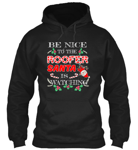 Be Nice To The Roofer Santa Shirt Black T-Shirt Front