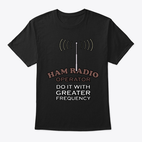 Ham Radio Do It With Greater Frequency Black T-Shirt Front