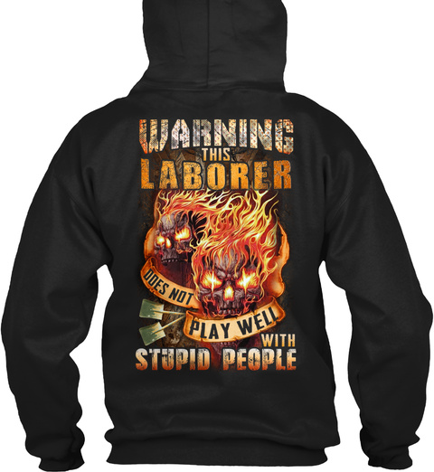 Laborer Doesn't Play With Stupid People Black T-Shirt Back