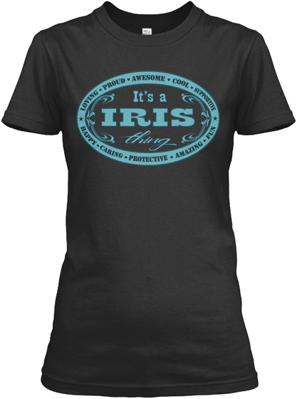 Its A Iris Thing Loving Proud Awesome Cool Supportive Happy Caring Protective Amazing Fun Black T-Shirt Front