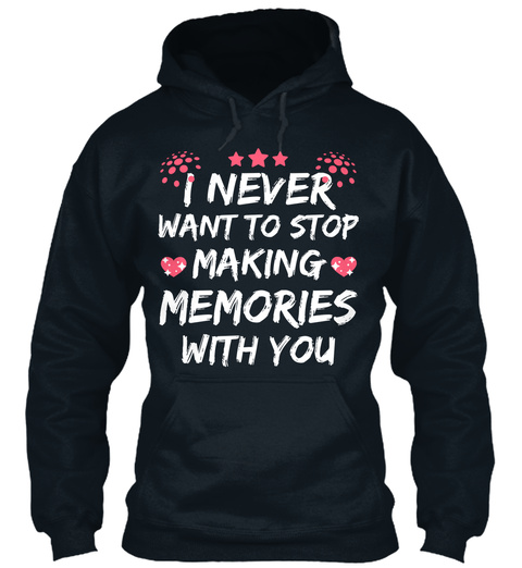 I Never Want To Stop Making Memories With You French Navy T-Shirt Front