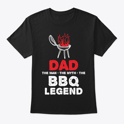 Dad The Man The Myth The Bbq Legend Black T-Shirt Front