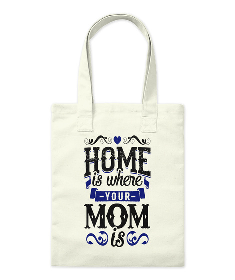 Mom = Home #Mothers Day2017 Natural T-Shirt Front