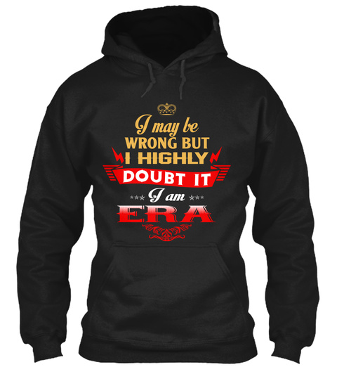 I May Be Wrong But I Highly Doubt It I Am Era Black T-Shirt Front