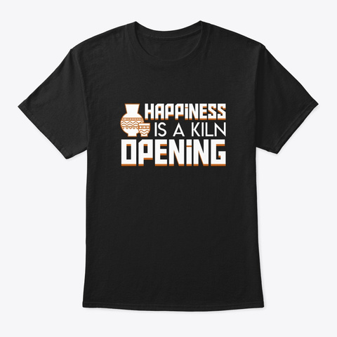 Happiness Kiln Opening Pottery Lover Shi Black T-Shirt Front