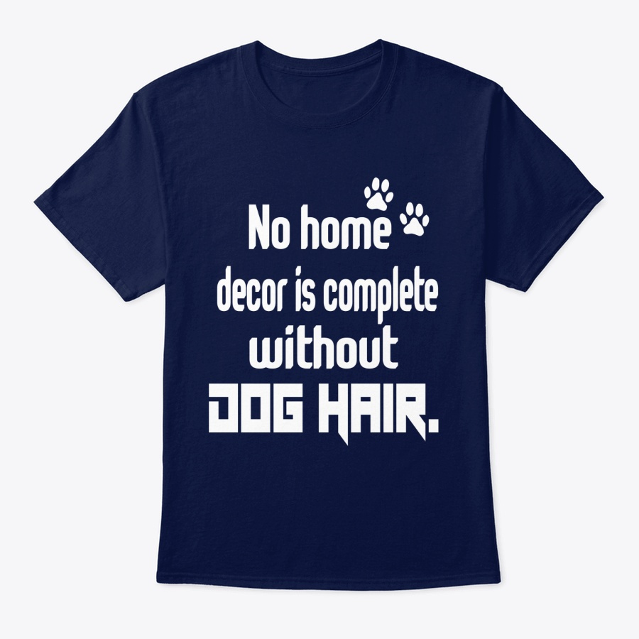 Nohome Decor Is Complete Without Doghair Unisex Tshirt