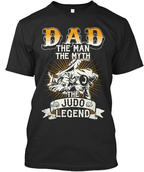 Dad The Man The Myth The Judo Legend Black T-Shirt Front