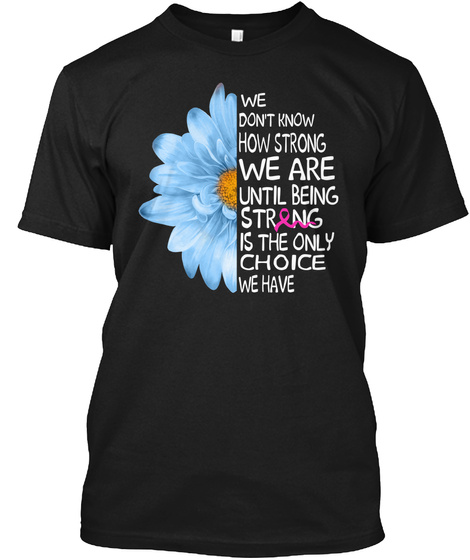 Being Strong Is The Only Choice We Have Black T-Shirt Front