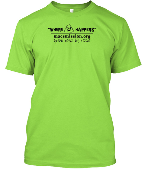 Where Happens Macsmission.Org Special Needs Dog Rescue Lime T-Shirt Front