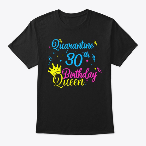 Happy Quarantine 30th Birthday Queen Tee Black T-Shirt Front