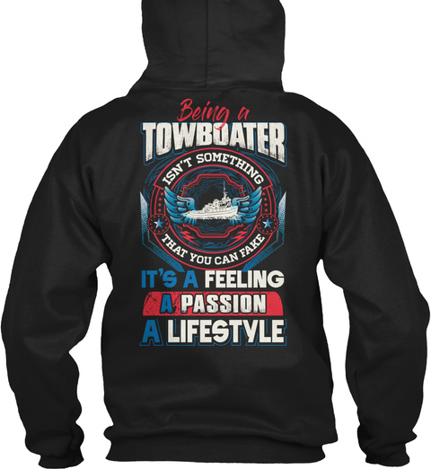Being A Towboater Isn't Sometimes That You Can Fake It's A Feeling A Passion A Lifestyle Black T-Shirt Back