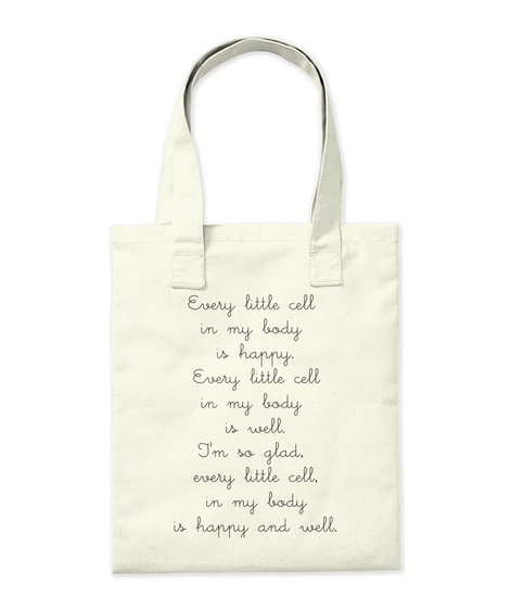 Every Little Cell  In My Body  Is Happy. Every Little Cell In My Body  Is Well. I'm So Glad,  Every Little Cell, In... Natural T-Shirt Back