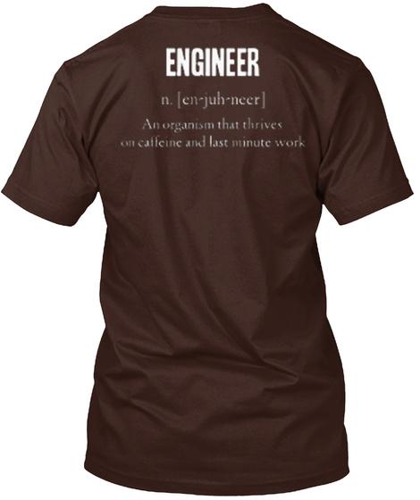 Engineer N. [En Juh Neer] An Organism That Thrives On Caffeine And Last Minute Work Dark Chocolate T-Shirt Back