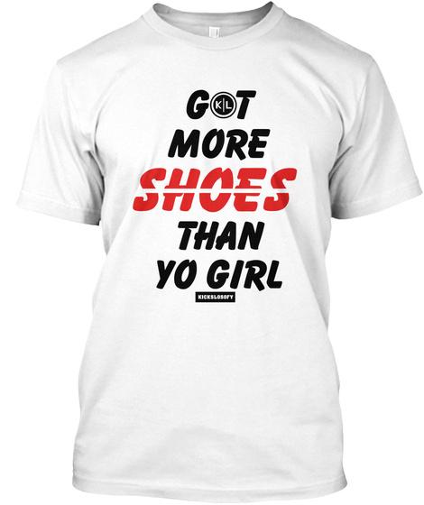 """Got More Shoes Than Yo Girl"" Tee White Maglietta Front"