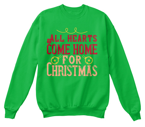 All Hearts Come Home Christmas Sweater Kelly Green T-Shirt Front