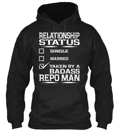 Relationship Status Single Married Taken By A Badass Repo Man Black T-Shirt Front
