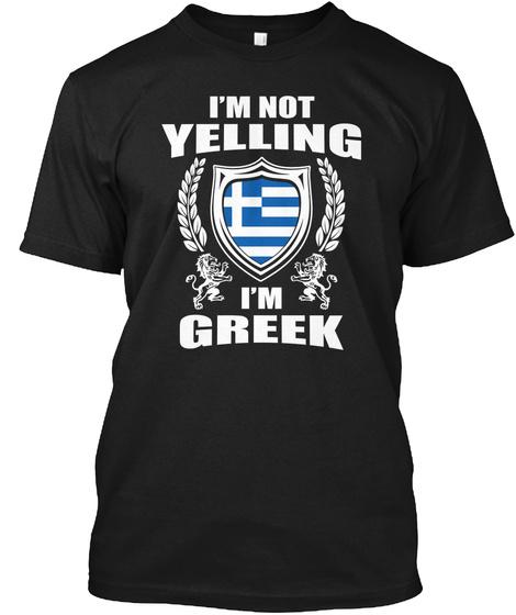 I'm Not Yelling I'm Greek Black T-Shirt Front