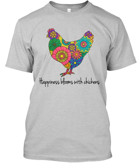 Happiness Blooms With Chickens Light Steel T-Shirt Front