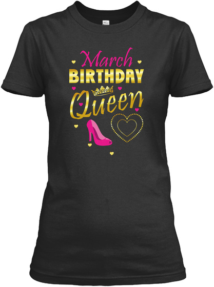 March Birthday Queen Cute Gift Girls Black T-Shirt Front