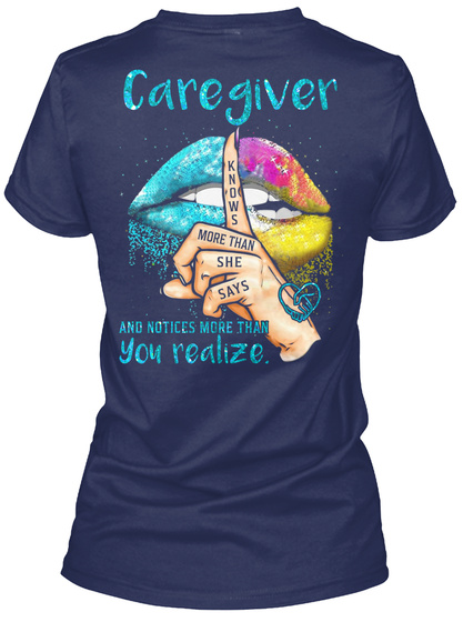Caregiver Knows More Than She Says And Notices More Than You Realize Navy T-Shirt Back