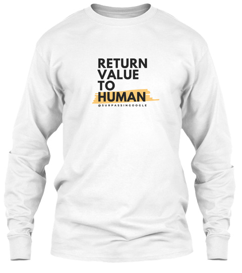 Return Value To Human @Surpassingoogle White T-Shirt Front