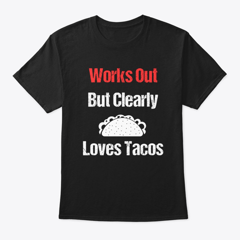 Works Out But Clearly Loves Tacos Design Black T-Shirt Front