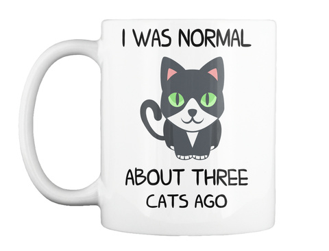 Cat Mug Cat Coffee Mug Front Side I Was Normal About Three Cats