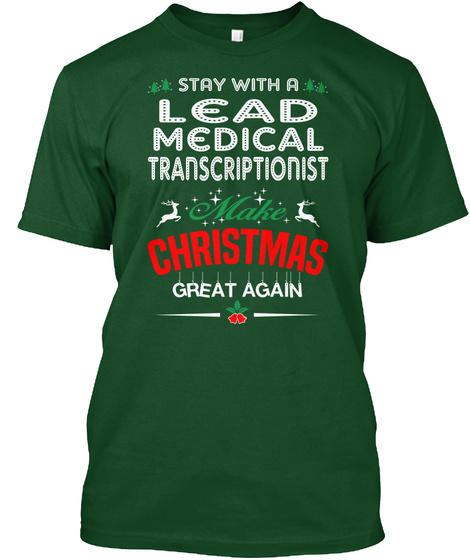 Stay With A Lead Medical Transcriptionist Make Christmas Great Again Deep Forest T-Shirt Front