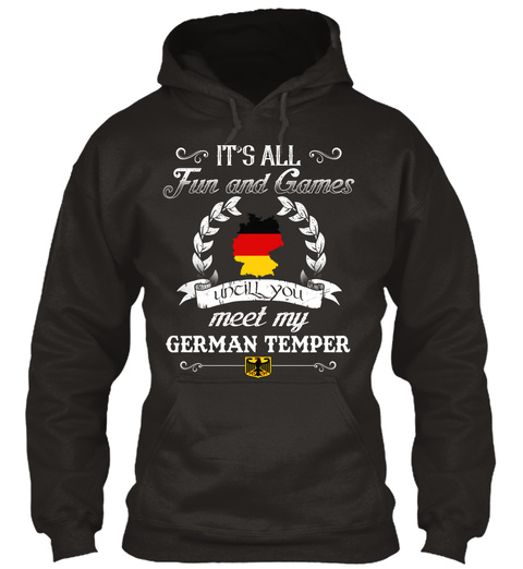 It's All Fun And Games Until You Meet My German Temper Jet Black T-Shirt Front