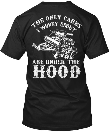 The Only Carbs I Worry About Are Under The Hood Black T-Shirt Back