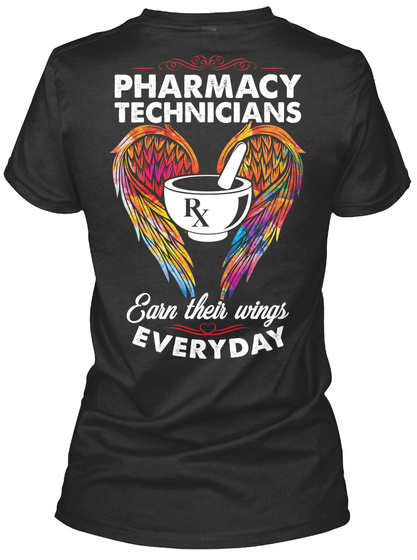 Pharmacy Technicians Rx Earn Their Wings Everyday Black T-Shirt Back