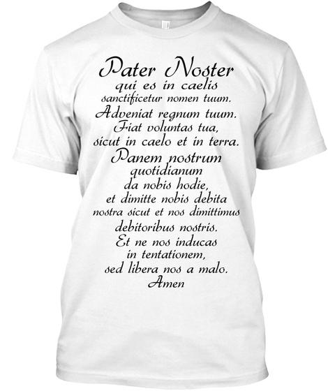 Pater Noster Qui Es In Caelis  Sanctificetur Nomen Tuum.  Adveniat Regnum Tuum.  Fiat Voluntas Tua,   Sicut In Caelo... White T-Shirt Front