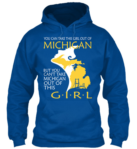 You Can Take This Michigan But You Can't Take This Michigan Out Of This Girl Royal T-Shirt Front