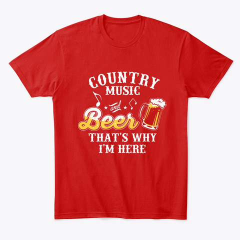 Country Music And Beer I'm Here Classic Red T-Shirt Front