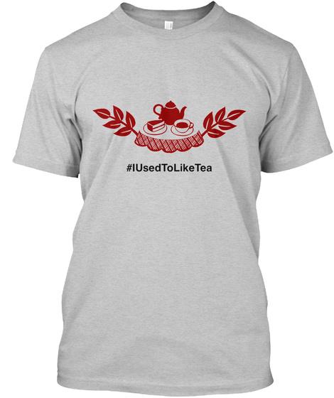 Iusedtoliketea Light Steel T-Shirt Front